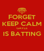 FORGET KEEP CALM GAYLE IS BATTING  - Personalised Poster A4 size