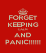 FORGET KEEPING CALM AND PANIC!!!!!! - Personalised Poster A4 size