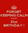 FORGET KEEPING CALM CALM 21st BIRTHDAY ! - Personalised Poster A4 size