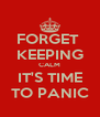 FORGET  KEEPING CALM IT'S TIME TO PANIC - Personalised Poster A4 size