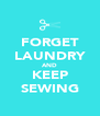 FORGET LAUNDRY AND KEEP SEWING - Personalised Poster A4 size