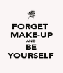 FORGET  MAKE-UP AND BE YOURSELF - Personalised Poster A4 size