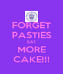 FORGET PASTIES EAT MORE CAKE!!! - Personalised Poster A4 size