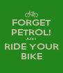 FORGET PETROL! JUST RIDE YOUR BIKE - Personalised Poster A4 size