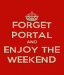 FORGET PORTAL AND ENJOY THE WEEKEND - Personalised Poster A4 size