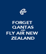 FORGET  QANTAS AND FLY AIR NEW  ZEALAND - Personalised Poster A4 size