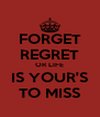 FORGET REGRET OR LIFE IS YOUR'S TO MISS - Personalised Poster A4 size