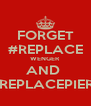 FORGET #REPLACE WENGER AND  #REPLACEPIERS - Personalised Poster A4 size