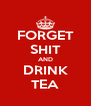 FORGET SHIT AND DRINK TEA - Personalised Poster A4 size