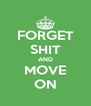 FORGET SHIT AND MOVE ON - Personalised Poster A4 size