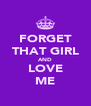 FORGET THAT GIRL AND LOVE ME - Personalised Poster A4 size