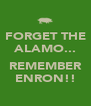 FORGET THE ALAMO...  REMEMBER ENRON!! - Personalised Poster A4 size
