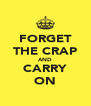 FORGET THE CRAP AND CARRY ON - Personalised Poster A4 size