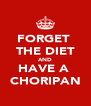 FORGET  THE DIET AND HAVE A  CHORIPAN - Personalised Poster A4 size