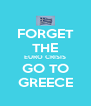 FORGET THE EURO CRISIS GO TO GREECE - Personalised Poster A4 size