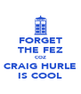 FORGET THE FEZ COZ CRAIG HURLE IS COOL - Personalised Poster A4 size
