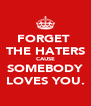 FORGET  THE HATERS CAUSE SOMEBODY LOVES YOU. - Personalised Poster A4 size