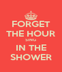 FORGET THE HOUR SING IN THE SHOWER - Personalised Poster A4 size