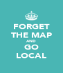FORGET THE MAP AND GO LOCAL - Personalised Poster A4 size