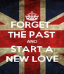 FORGET  THE PAST AND START A NEW LOVE - Personalised Poster A4 size