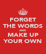 FORGET THE WORDS AND MAKE UP YOUR OWN - Personalised Poster A4 size