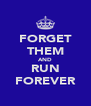 FORGET THEM AND RUN FOREVER - Personalised Poster A4 size