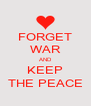 FORGET WAR AND KEEP THE PEACE - Personalised Poster A4 size
