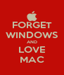 FORGET WINDOWS AND LOVE MAC - Personalised Poster A4 size