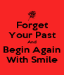 Forget Your Past And Begin Again With Smile - Personalised Poster A4 size