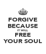FORGIVE BECAUSE IT WILL FREE YOUR SOUL - Personalised Poster A4 size