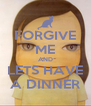 FORGIVE ME AND LETS HAVE A DINNER - Personalised Poster A4 size