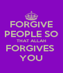 FORGIVE PEOPLE SO THAT ALLAH FORGIVES  YOU - Personalised Poster A4 size