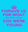 FORGIVE US FOR WHAT WE HAVE DONE COS WE'RE YOUNG - Personalised Poster A4 size