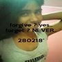 forgive ? yes.. forget ? NEVER..  280218'  - Personalised Poster A4 size