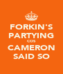 FORKIN'S PARTYING COS CAMERON SAID SO - Personalised Poster A4 size