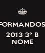 FORMANDOS   2013 3° B NOME - Personalised Poster A4 size