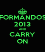 FORMANDOS 2013 AND CARRY ON - Personalised Poster A4 size