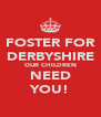 FOSTER FOR DERBYSHIRE OUR CHILDREN NEED YOU! - Personalised Poster A4 size