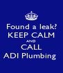 Found a leak? KEEP CALM AND CALL ADI Plumbing  - Personalised Poster A4 size