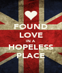 FOUND LOVE IN A HOPELESS PLACE - Personalised Poster A4 size