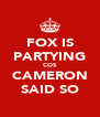 FOX IS PARTYING COS CAMERON SAID SO - Personalised Poster A4 size