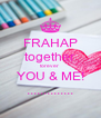 FRAHAP together forever  YOU & ME! .............. - Personalised Poster A4 size