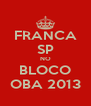 FRANCA SP NO BLOCO OBA 2013 - Personalised Poster A4 size