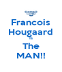 Francois Hougaard Is The MAN!! - Personalised Poster A4 size