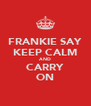 FRANKIE SAY KEEP CALM AND CARRY ON - Personalised Poster A4 size