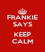 FRANKIE SAYS  KEEP CALM - Personalised Poster A4 size