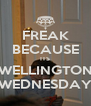 FREAK BECAUSE ITS WELLINGTON WEDNESDAY - Personalised Poster A4 size
