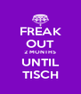 FREAK OUT 2 MONTHS UNTIL TISCH - Personalised Poster A4 size