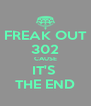 FREAK OUT 302 CAUSE IT'S  THE END - Personalised Poster A4 size