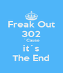 Freak Out 302 ´Cause it´s The End - Personalised Poster A4 size